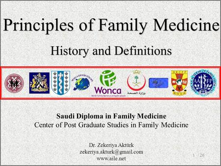 / 261 Saudi Diploma in Family Medicine Center of Post Graduate Studies in Family Medicine Principles of Family Medicine History and Definitions Dr. Zekeriya.