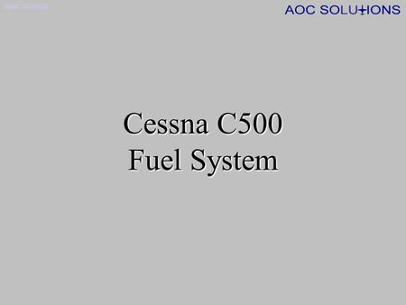 Return to Training Cessna C500 Fuel System Return to Training Main Fuel System Components 2 x 'Wet Wing' fuel tanks 2 x electric fuel pumps 2 x ejector.