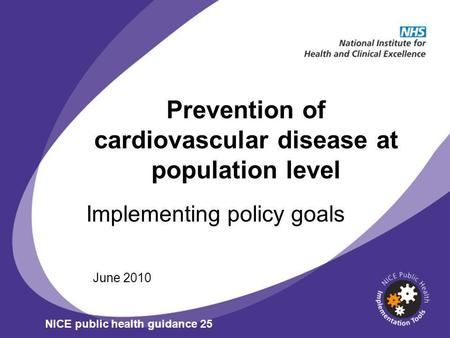 Prevention of cardiovascular disease at population level Implementing policy goals June 2010 NICE public health guidance 25.