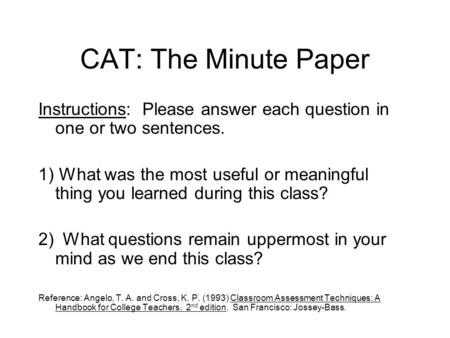 CAT: The Minute Paper Instructions: Please answer each question in one or two sentences. 1) What was the most useful or meaningful thing you learned during.