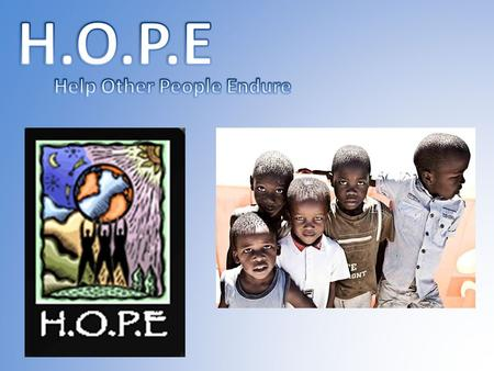 What is H.O.P.E? Three hours outside of Johannesburg, South Africa lies a small, impoverished village called Langkloof. Most of the children in this village.