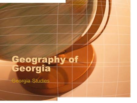 Geography of Georgia Georgia Studies. Key terms Geography Absolute location Relative location.