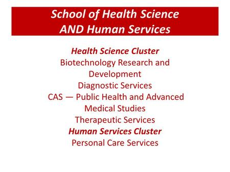 School of Health Science AND Human Services Health Science Cluster Biotechnology Research and Development Diagnostic Services CAS — Public Health and Advanced.