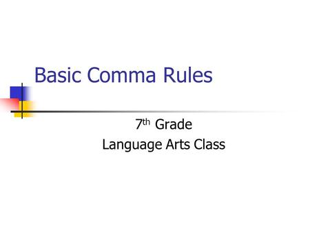 Basic Comma Rules 7 th Grade Language Arts Class.