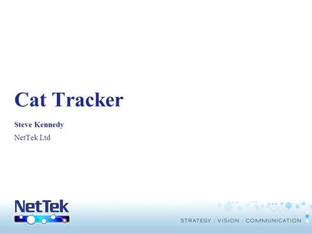 © Copyright THUS Group plc 2005. All rights reserved. Cat Tracker Steve Kennedy NetTek Ltd.