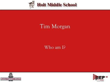 Tim Morgan Who am I?. Science 9.2.08 2/9 I am … From Kentucky Married Religious A Soccer Fan An Outdoor Adventurer A Fun Guy A Scientist.