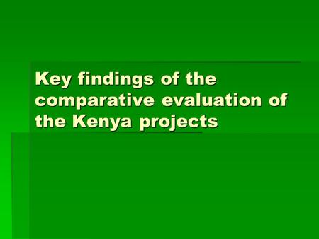 Key findings of the comparative evaluation of the Kenya projects.