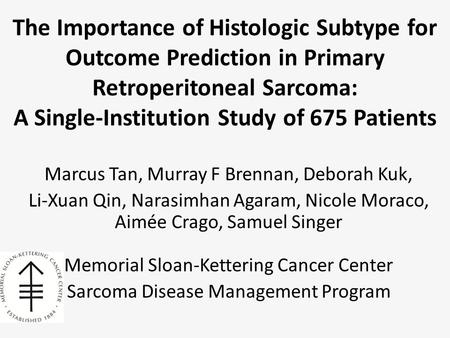 The Importance of Histologic Subtype for Outcome Prediction in Primary Retroperitoneal Sarcoma: A Single-Institution Study of 675 Patients Marcus Tan,