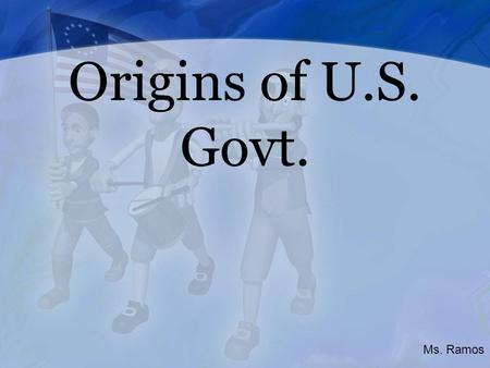 Origins of U.S. Govt. Ms. Ramos. Origins of US Government  dtewhey/webquest/colonial/13_Colonies_Map.gif.