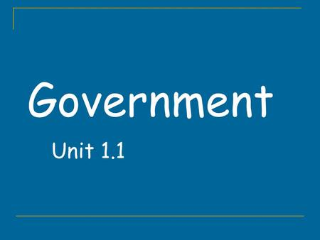 Government Unit 1.1. Government Government institution w/power to make and enforce rules for a group of people ww.cpdulles.com/government.htmww.cpdulles.com/government.htm.