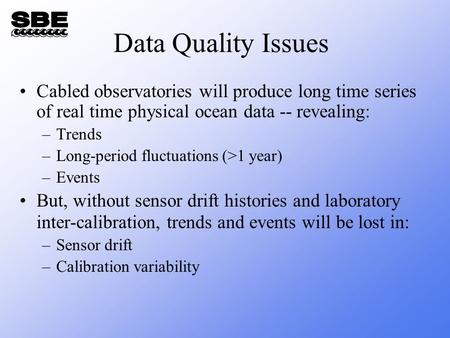 Data Quality Issues Cabled observatories will produce long time series of real time physical ocean data -- revealing: –Trends –Long-period fluctuations.