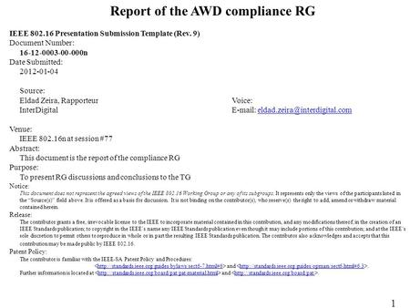 Report of the AWD compliance RG IEEE 802.16 Presentation Submission Template (Rev. 9) Document Number: 16-12-0003-00-000n Date Submitted: 2012-01-04 Source: