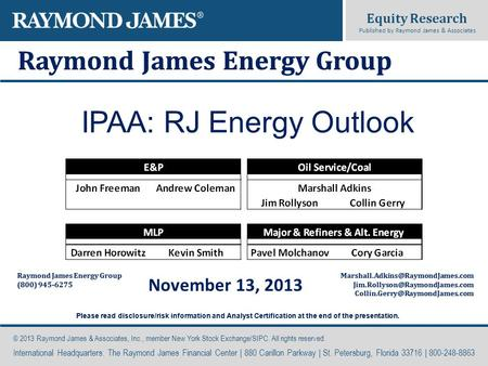 Equity Research Published by Raymond James & Associates Raymond James Energy Group (800) 945-6275 © 2013 Raymond James & Associates, Inc., member New York.