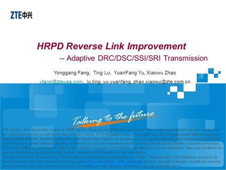 HRPD Reverse Link Improvement -- Adaptive DRC/DSC/SSI/SRI Transmission ZTE grants a free, irrevocable license to 3GPP2 and its Organizational Partners.