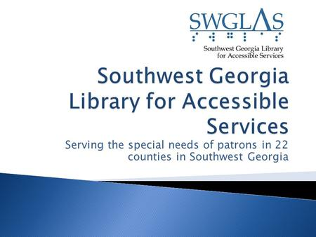 Serving the special needs of patrons in 22 counties in Southwest Georgia.