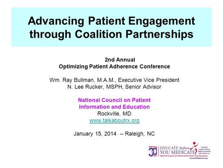 Advancing Patient Engagement through Coalition Partnerships 2nd Annual Optimizing Patient Adherence Conference Wm. Ray Bullman, M.A.M., Executive Vice.