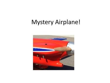 Mystery Airplane!. Cassutt Racer Designed in 1951 for F-1 races by Tom Cassutt Steel tube Fuselage Built-up wood cantilever wing Continental.