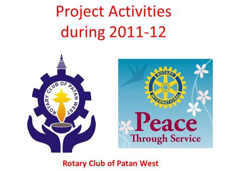 Project Activities during 2011-12 Rotary Club of Patan West.