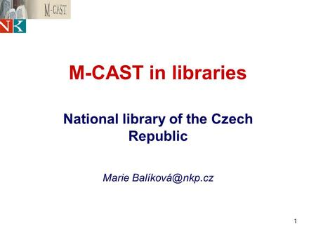 1 M-CAST in libraries National library of the Czech Republic Marie