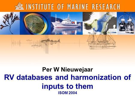 1 1 Per W Nieuwejaar RV databases and harmonization of inputs to them ISOM 2004.