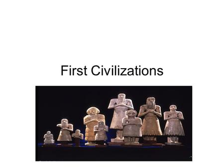 First Civilizations. Why did civilization grow along these? What advantages were there? Disadvantages?