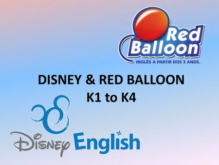 DISNEY & RED BALLOON K1 to K4. Structure 7 Plannings a year. 1 story per planning (Mix of Red Balloon and Disney stories), divided in approximately 4.