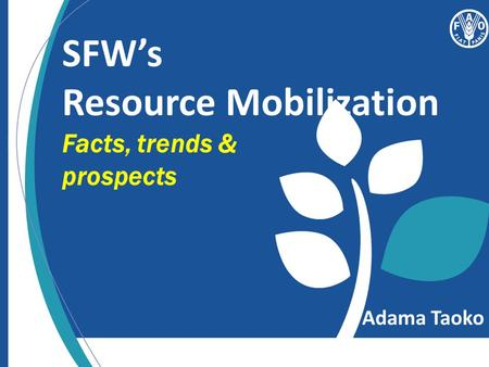 SFW's Resource Mobilization Facts, trends & prospects Adama Taoko.