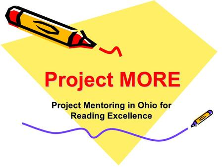 Project MORE Project Mentoring in Ohio for Reading Excellence.