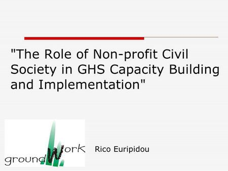The Role of Non-profit Civil Society in GHS Capacity Building and Implementation Rico Euripidou.
