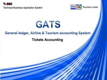 Tourism suite. Multi ( Language - Currency- Branch ) GATS are characterized by the possibility of monitoring the movement of an infinite number of tickets,