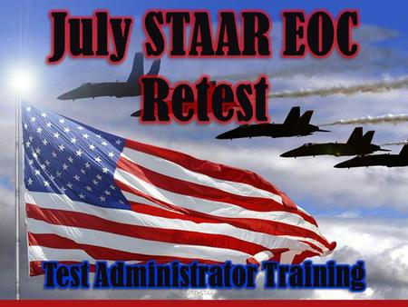 2014 July NISD STAAR EOC Retest1. 2 NOT take the place This training does NOT take the place of reading the appropriate manual Monday July 7 Tuesday July.