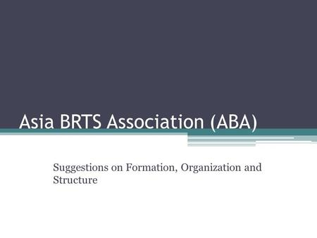 Asia BRTS Association (ABA) Suggestions on Formation, Organization and Structure.