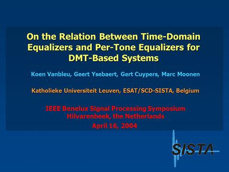 On the Relation Between Time-Domain Equalizers and Per-Tone Equalizers for DMT-Based Systems Koen Vanbleu, Geert Ysebaert, Gert Cuypers, Marc Moonen Katholieke.