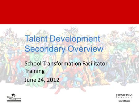 Talent Development Secondary Overview School Transformation Facilitator Training June 24, 2012.