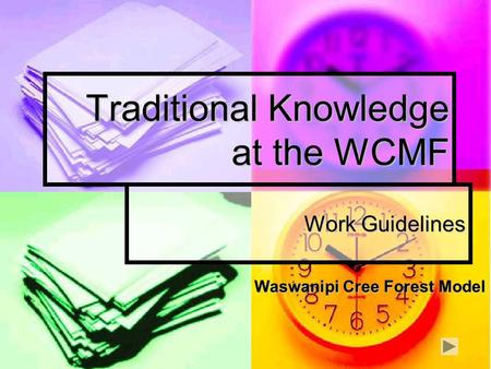 Traditional Knowledge at the WCMF Work Guidelines Waswanipi Cree Forest Model.