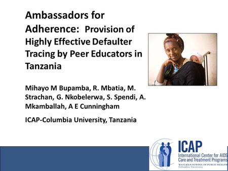 Ambassadors for Adherence: Provision of Highly Effective Defaulter Tracing by Peer Educators in Tanzania Mihayo M Bupamba, R. Mbatia, M. Strachan, G. Nkobelerwa,