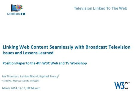 Television Linked To The Web Jan Thomsen 1, Lyndon Nixon 2, Raphael Troncy 3 Linking Web Content Seamlessly with Broadcast Television Issues and Lessons.