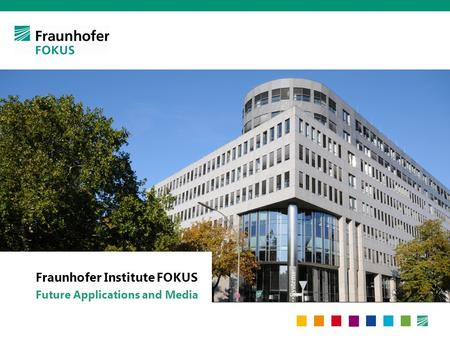 Fraunhofer Institute FOKUS Future Applications and Media.