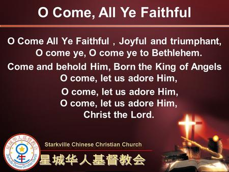Come and behold Him, Born the King of Angels O come, let us adore Him,