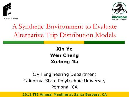 A Synthetic Environment to Evaluate Alternative Trip Distribution Models Xin Ye Wen Cheng Xudong Jia Civil Engineering Department California State Polytechnic.