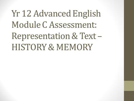 Yr 12 Advanced English Module C Assessment: Representation & Text – HISTORY & MEMORY.