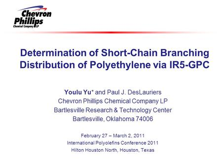 Youlu Yu* and Paul J. DesLauriers Chevron Phillips Chemical Company LP