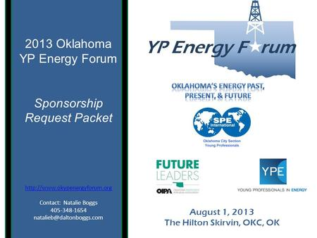 August 1, 2013 The Hilton Skirvin, OKC, OK 2013 Oklahoma YP Energy Forum Sponsorship Request Packet  Contact: Natalie Boggs.