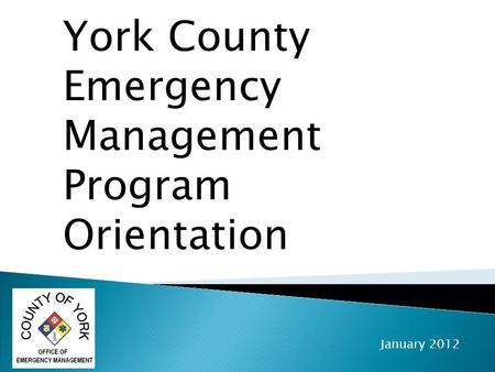 York County Emergency Management Program Orientation January 2012.