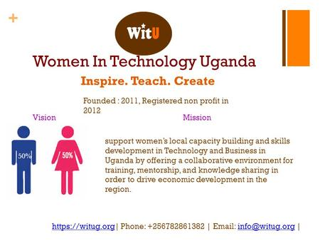 + Women In Technology Uganda Inspire. Teach. Create https://witug.orghttps://witug.org| Phone: +256782861382 |    VisionMission.