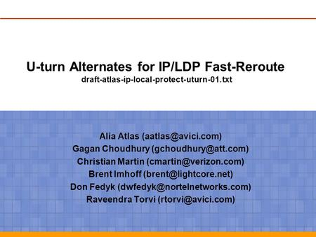 U-turn Alternates for IP/LDP Fast-Reroute draft-atlas-ip-local-protect-uturn-01.txt Alia Atlas Gagan Choudhury
