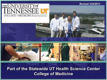 Part of the Statewide UT Health Science Center College of Medicine Revised 3/22/2013.