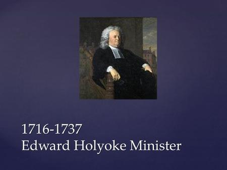 1716-1737 Edward Holyoke Minister. 1716 First Meetinghouse.