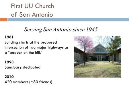 "First UU Church of San Antonio 1961 Building starts at the proposed intersection of two major highways as a ""beacon on the hill."" 1998 Sanctuary dedicated."