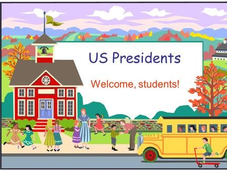 "US Presidents Welcome, students!. George Washington ""The Father of the Country""  1st President of the US.  April 30,1789- March 3, 1797  Born: February."
